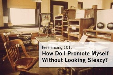 Freelancing 101: How Do I Promote Myself Without Looking Sleazy?