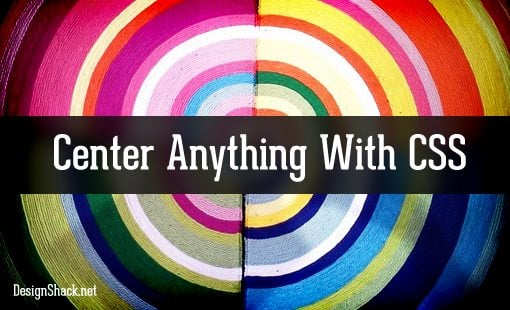 How to Center Anything With CSS | Design Shack