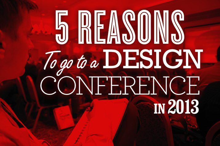 5 Reasons You Should Go to a Design Conference in 2013