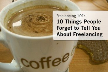 Freelancing 101: 10 Things People Forget to Tell You About Freelancing