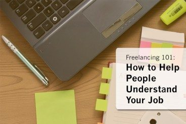 Freelancing 101: How to Help People Understand Your Job