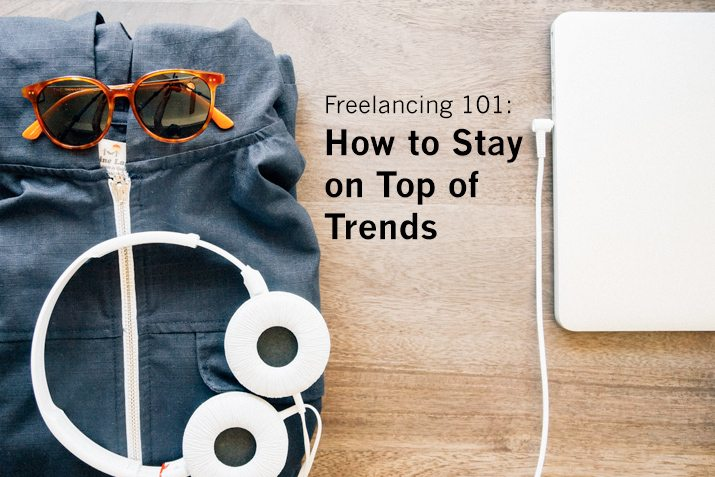 Freelancing 101: How to Stay on Top of Trends