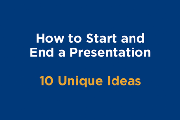 How to Start and End a Presentation: 10 Unique Ideas