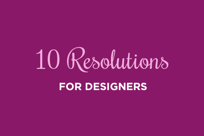 10 New Year's Resolutions for Designers