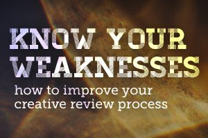 Know Your Weaknesses: How to Improve Your Creative Review Process