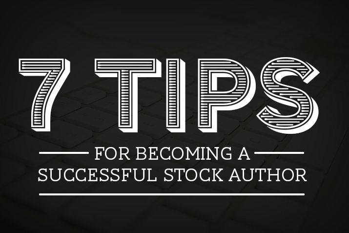 7 Tips for Becoming a Successful Stock Author