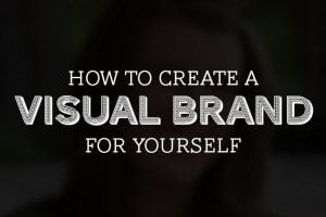 How to Create a Visual Brand for Yourself