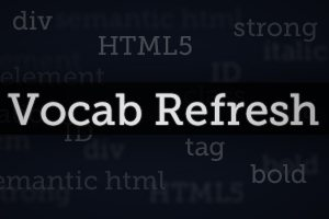 Web Design Vocabulary Refresh Part 1: HTML