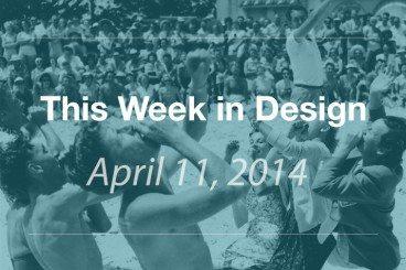 This Week in Design: April 11, 2014