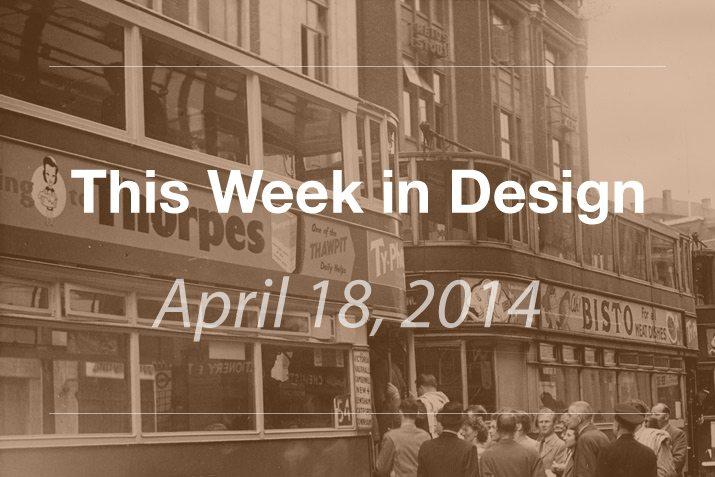 This Week in Design: April 18, 2014