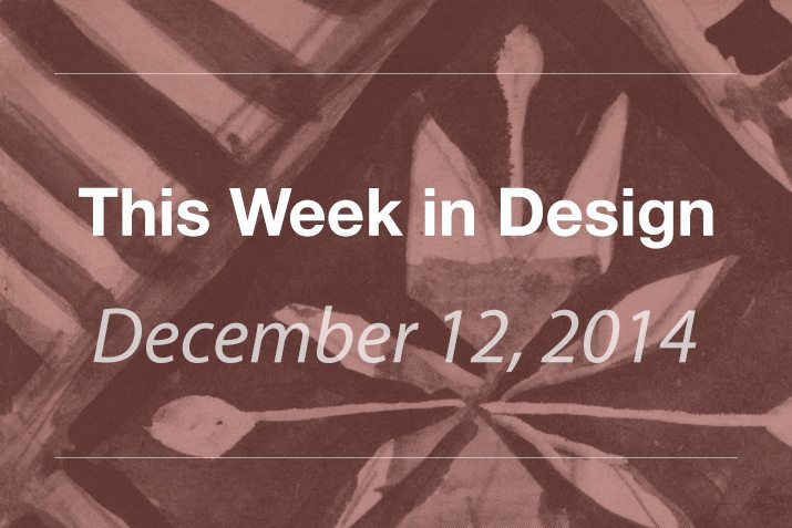 This Week in Design: Dec. 12, 2014