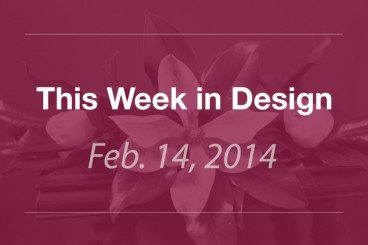 This Week in Design: Feb. 14, 2014