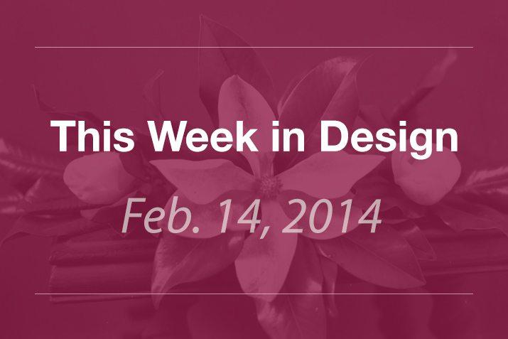 This Week in Design: Feb. 14, 2014