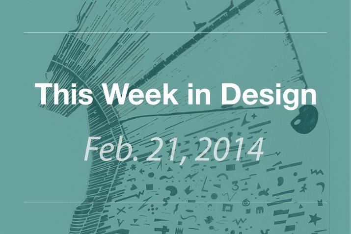 This Week in Design: Feb. 21, 2014