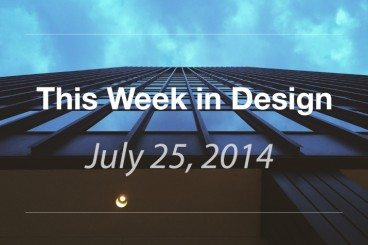 This Week in Design: July 25, 2014