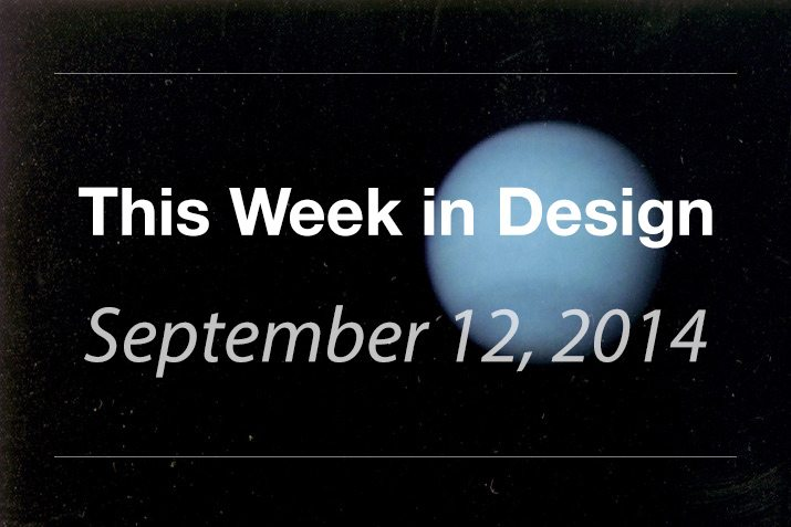 This Week in Design: Sept. 12, 2014
